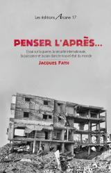 Penser l'après. Jacques Fath Essai sur la guerre, la sécurité internationale, la puissance et la paix dans le nouvel état du monde